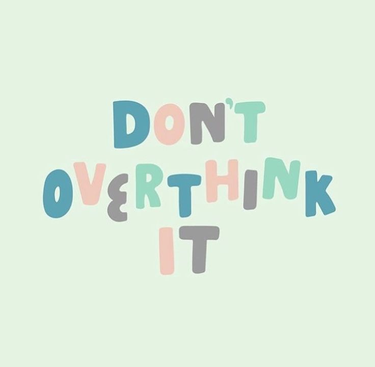 Don't overthink it
