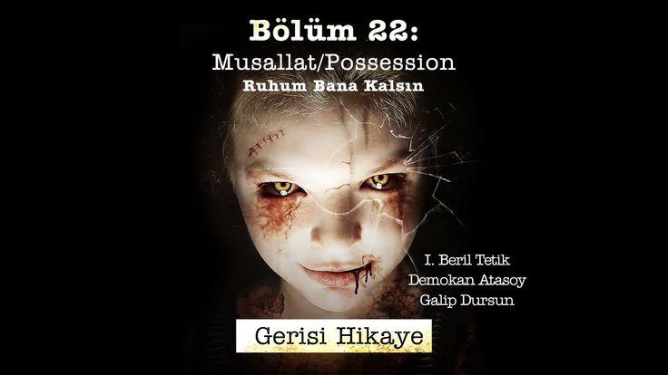 Gerisi Hikaye Bl. 22 - Musallat / Possession - Işın Beril Tetik, Demokan...