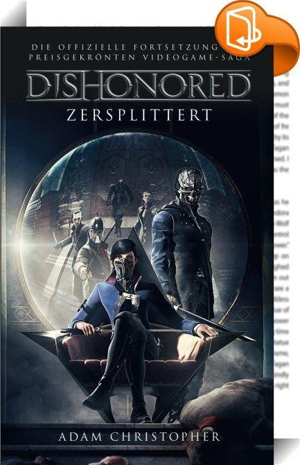 Dishonored: Zersplittert    ::  Eine Welt, die von einer tödlichen Seuche heimgesucht wird. Eine skrupellose Regierung, die das Volk mit Hilfe von merkwürdiger neuer Technologie unterdrückt. Ein ehemaliger kaiserlicher Leibwächter, der des Mordes bezichtigt wird. Das ist die Kulisse, vor dem das dystopisch anmutende Action Game DISHONORED spielt. Panini veröffentlicht den ersten offiziellen Roman zur gleichnamigen Steampunk-Game-Reihe von Bethesda.