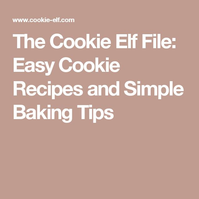The Cookie Elf File: Easy Cookie Recipes and Simple Baking Tips