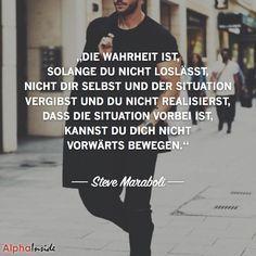 """""""Die wahrheit ist, solange du nicht loslässt, nicht dir selbst und der situation vergibst und du nicht realisierst, dass die situation vorbei ist, kannst du dich nicht vorwärts bewegen."""" - Steve Maraboli"""