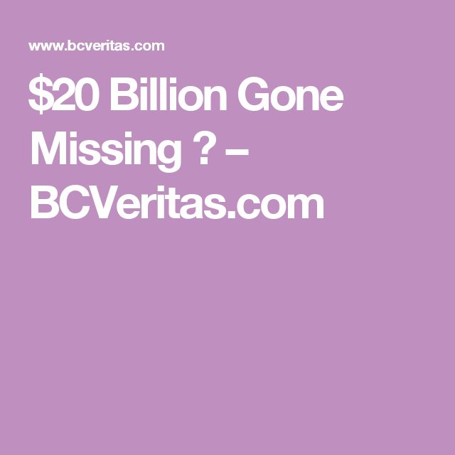 $20 Billion Gone Missing ? – BCVeritas.com