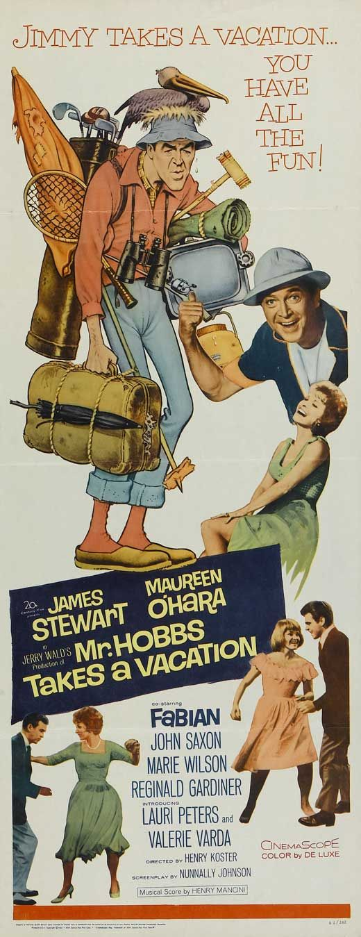 Mr. Hobbs Takes a Vacation (1962) Stars: James Stewart, Maureen O'Hara, Fabian, Lauri Peters, Lili Gentle, John Saxon, John McGiver ~ Director: Henry Koster (James Stewart was nominated for a Golden Globe as Best Actor in a Musical/Comedy. Music by Henry Mancini)