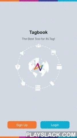 Tagbook  Android App - playslack.com ,  Tagbook is an APP designed for collecting and managing IN Tags. After installing Tagbook, you will be able to use all of the features and functionalities for any IN tag.After you have completed the installation of Tagbook, you only need to create an account and you are ready to use the application. Even if you replace your mobile phone, Tagbook will automatically synchronize your account information with your new device.Tagbook IN tags support multiple…