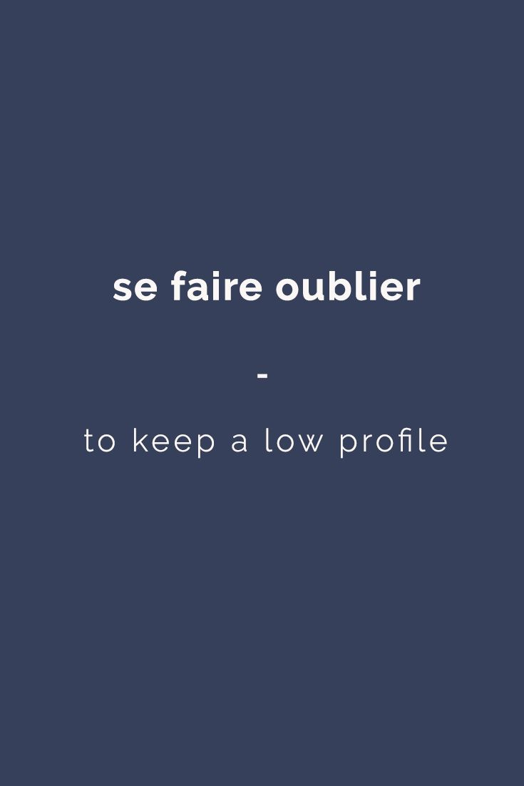 se faire oublier: to keep a low profile | For more French expressions you can learn daily, get a copy of this e-book from Talk in French: https://store.talkinfrench.com/product/french-expressions/