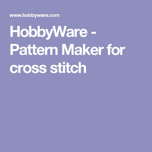 Hobbyware Pattern Maker For Cross Stitch Cross Stitch Stitch Cross Stitch Patterns