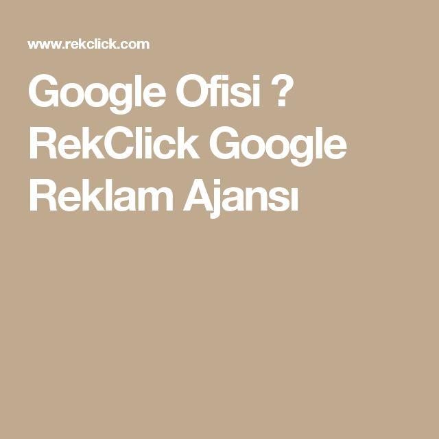 Google Ofisi ⋆ RekClick Google Reklam Ajansı
