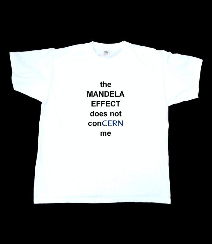 THE MANDELA EFFECT DOES NOT CON-CERN ME conspiracy t-shirt Wording incorporating CERN logo font (similar). A witty parody of Mandela Effect incorporated with the CERN particle accelerator. Question; How many of you go searching on google to check that this is true and how many of you click on the ads on each of these pages afterwards, multiply that by how many people are still checking or in doubt then you have the...
