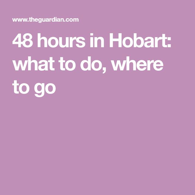 48 hours in Hobart: what to do, where to go