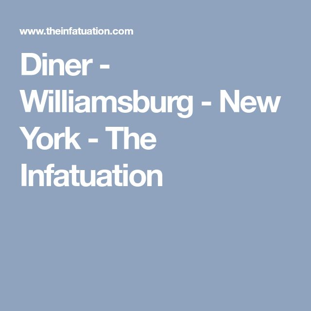 Diner - Williamsburg - New York - The Infatuation