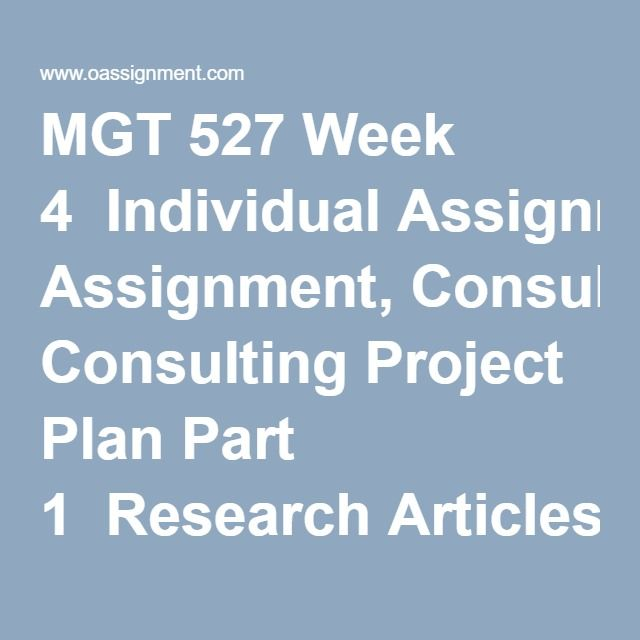 MGT 527 Week 4  Individual Assignment, Consulting Project Plan Part 1  Research Articles
