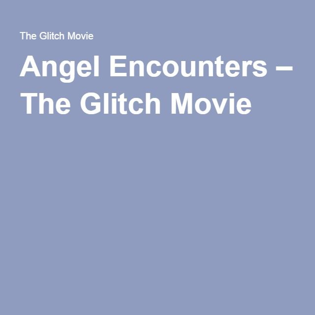 Angel Encounters – The Glitch Movie