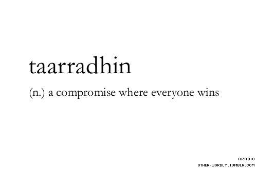taarradhin (n) a compromise where everyone wins.