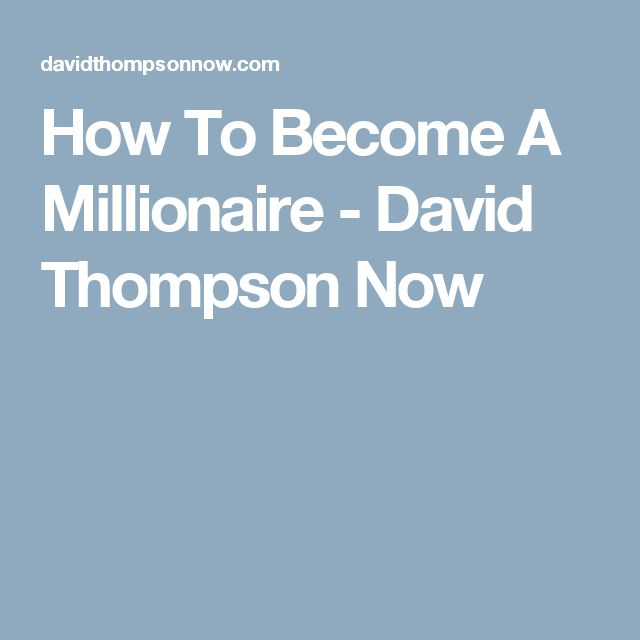 How To Become A Millionaire - David Thompson Now