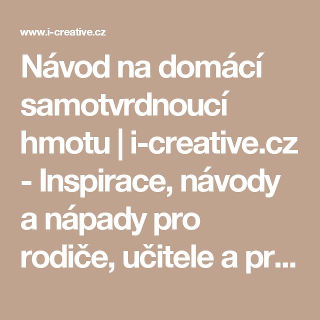 Návod na domácí samotvrdnoucí hmotu | i-creative.cz - Inspirace, návody a nápady pro rodiče, učitele a pro všechny, kteří rádi tvoří.