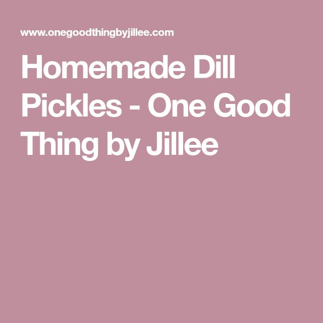 Homemade Dill Pickles - One Good Thing by Jillee