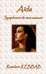 Aïda, Symphonie de mes amours de Ramdane KEBBAB http://lalibrairiedesinconnus.blog4ever.com/aida-symphonie-de-mes-amours