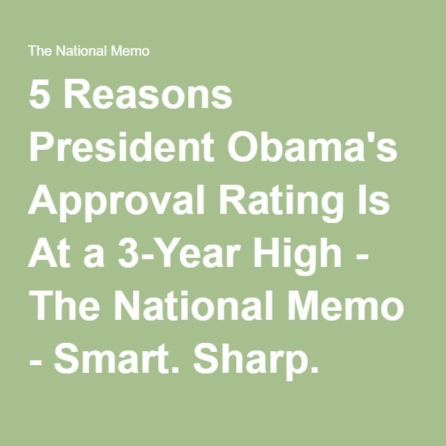 5 Reasons President Obama's Approval Rating Is At a 3-Year High - The National Memo - Smart. Sharp. Funny. Fearless.