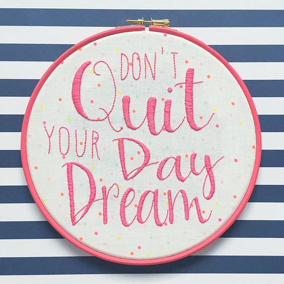 Dont Quit Your Day Dream hand embroidered hoop art | hellohoorayshop on Etsy | colourful and fun hand embroidery by Clare Albans