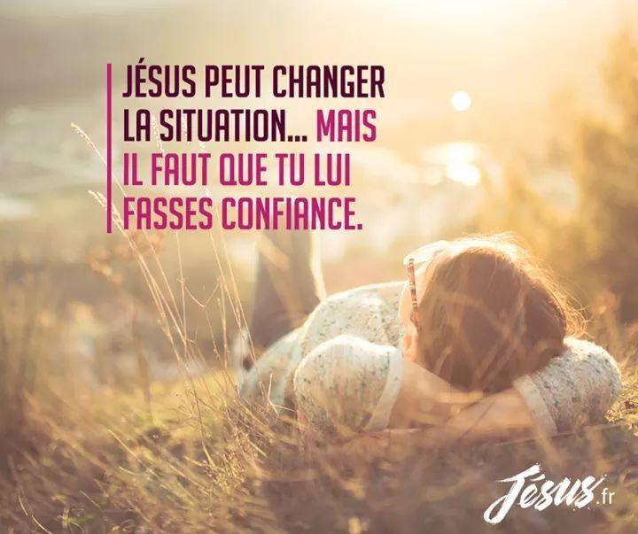 Jesus Peut Changer La Situation Mais Il Faut Que Tu Lui Fasses Confiance Confiance En Soi Evangile Faire Confiance
