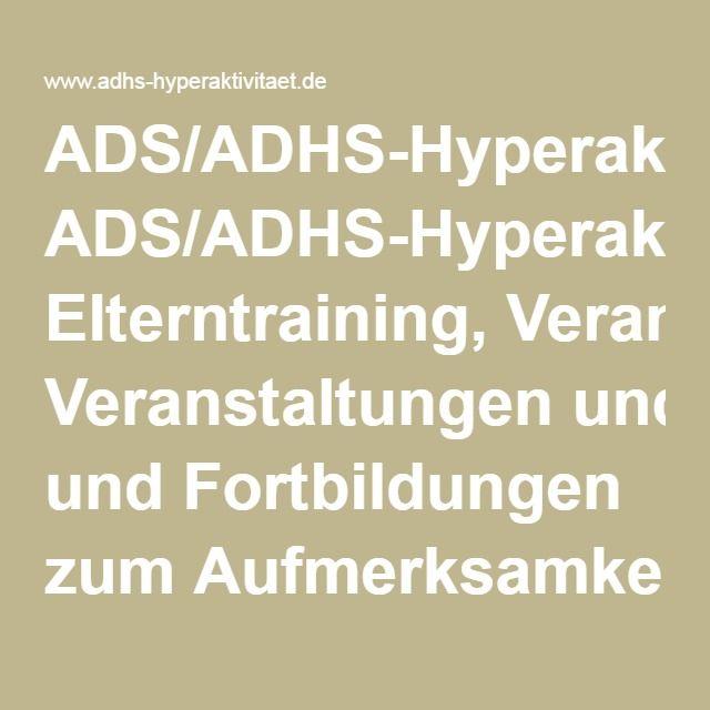 ADS/ADHS-Hyperaktivität: Elterntraining, Veranstaltungen und Fortbildungen zum Aufmerksamkeits-Defizit-Syndrom, ADS, ADHS, Hyperaktivität, ADS-Elterntraining, ADS-Kurse, ADS-Syndrom, Aufmerksamkeitsdefizit-Syndrom, Aufmerksamkeitsdefizitsyndrom, Fortbildung, Konzentrationstrainer, Selbsthilfegruppen, Konzentrationstrainings