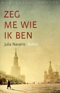Zeg me wie ik ben. Julia Navarro. Het levensverhaal van een vrijgevochten Spaanse vrouw in Spanje tijdens de Burgeroorlog, in stalinistisch Rusland en nazistisch Duitsland.