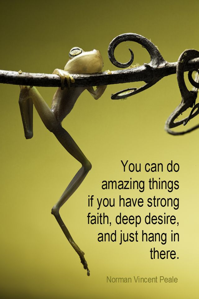 Daily Quotation for March 4, 2016 #quote #quoteoftheday - You can do amazing things if you have strong faith, deep desire, and just hang in there. - Norman Vincent Peale