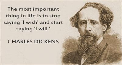 """The most imortant thing in life is to stop saying ""I wish"" and start saying ""I will""."" Quote of the Day: Charles Dickens """