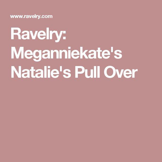 Ravelry: Meganniekate's Natalie's Pull Over
