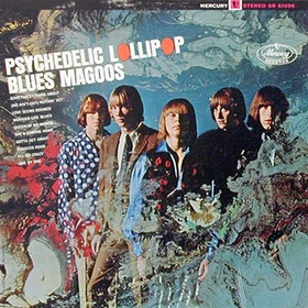 Psychedelic Lollipop by the Blues Magoos. 1966. Mercury Label