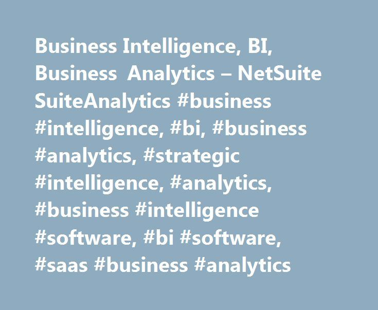 Business Intelligence, BI, Business Analytics – NetSuite SuiteAnalytics #business #intelligence, #bi, #business #analytics, #strategic #intelligence, #analytics, #business #intelligence #software, #bi #software, #saas #business #analytics http://st-loius.remmont.com/business-intelligence-bi-business-analytics-netsuite-suiteanalytics-business-intelligence-bi-business-analytics-strategic-intelligence-analytics-business-intelligence-software-bi/  # Business Intelligence Real-Time Business…