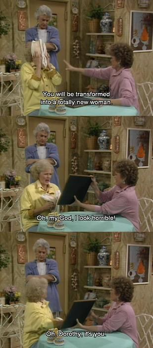now that i'm older, I totally appreciate non stop comedy of the golden girls