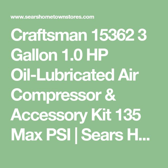 Craftsman 15362 3 Gallon 1.0 HP Oil-Lubricated Air Compressor & Accessory Kit 135 Max PSI | Sears Hometown Stores