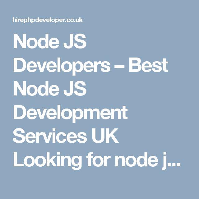 Node JS Developers – Best Node JS Development Services UK Looking for node js web or application development in UK? Our node js developers can help you build the best app or web development. Hire Node Js Developer Now!  http://hirephpdeveloper.co.uk/node-js-developers/
