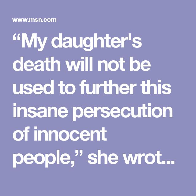 """My daughter's death will not be used to further this insane persecution of innocent people,"" she wrote in an open letter to President Trump."