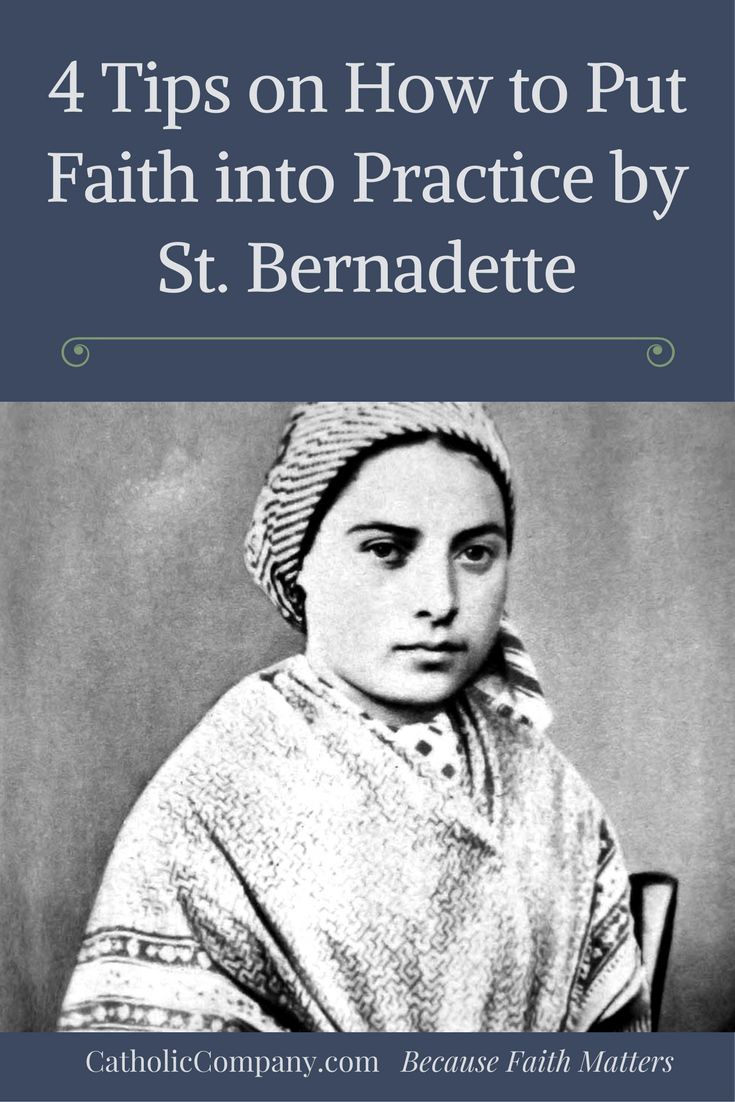 Four Tips on How to Put Faith into Practice by St. Bernadette of Lourdes | Get Fed | A Catholic Blog to Feed Your Faith