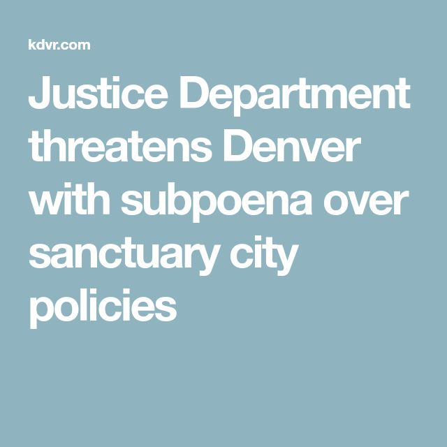Justice Department threatens Denver with subpoena over sanctuary city policies