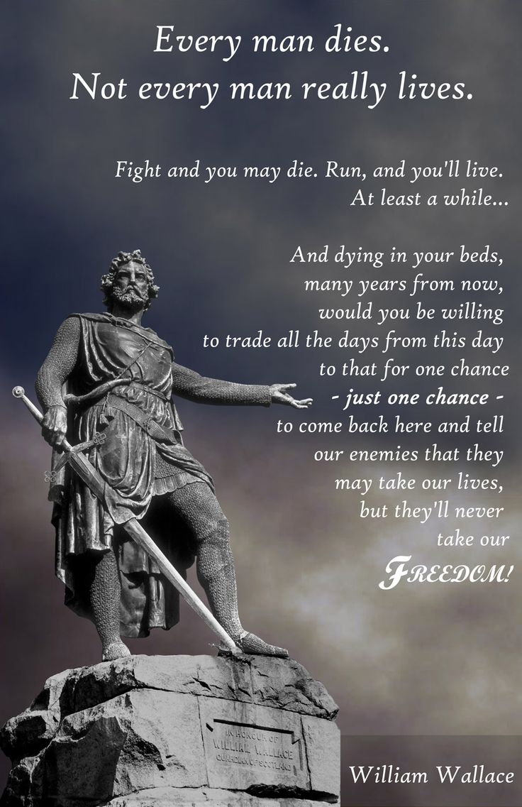 William Wallace quote http://www.youtube.com/watch?v=WgskbClWZ68&list=PL92E01A0A37161D4C