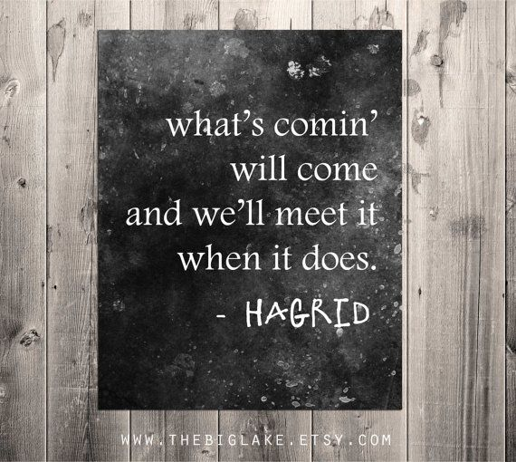 What's comin' will come - Hagrid quote - Harry Potter quote art poster - black and white - typography - quote art