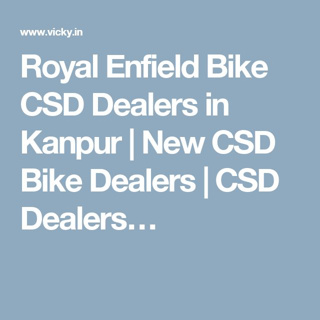 Royal Enfield Bike CSD Dealers in Kanpur | New CSD Bike Dealers | CSD Dealers…