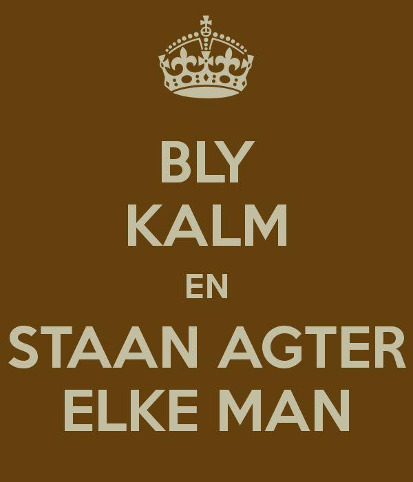 BLY KALM EN STAAN AGTER ELKE MAN