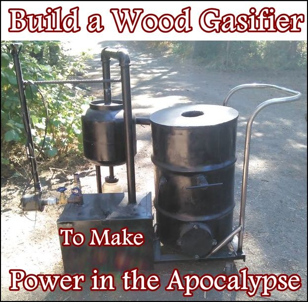 How to build a wood gasifier to make power in the apocalypse is important to get the basic things you may need ready so you know that if anything happens y