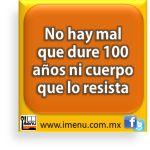 #Dichos y #Refranes No hay mal que dure 100 años ni cuerpo que lo resista