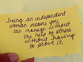precisely =) I love that I am an independent woman<3 & I don't need to be, because I have a husband and family that loves me!