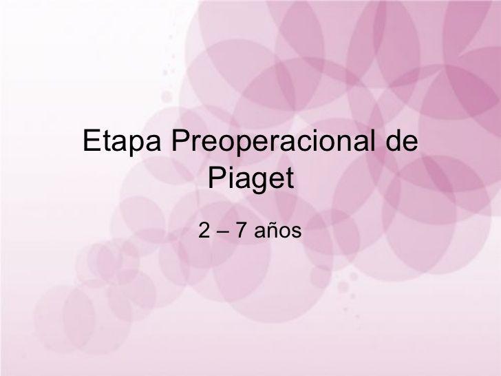 Etapa Preoperacional de Piaget 2 – 7 años