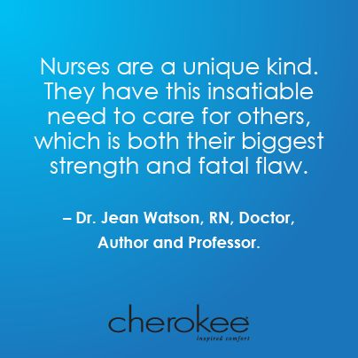 Nurses are a unique kind. They have this insatiable need to care for others, which is both their biggest STRENGTH and fatal FLAW. Dr. Jean Watson, RN, Doctor, Author and Professor