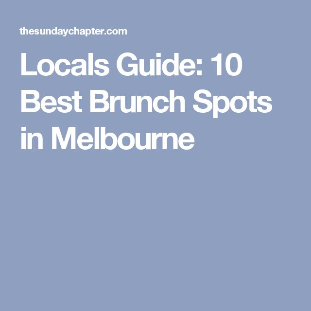 Locals Guide: 10 Best Brunch Spots in Melbourne