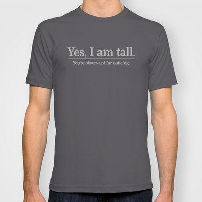 I am tall T-shirt by Horváth László - $22.00