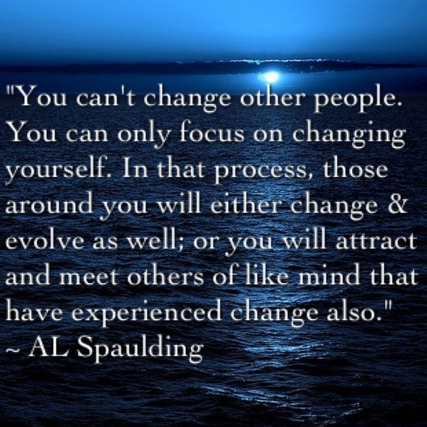 Change The World Change Yourself Quote: You Can Only Change Yourself, You Can't Change Others