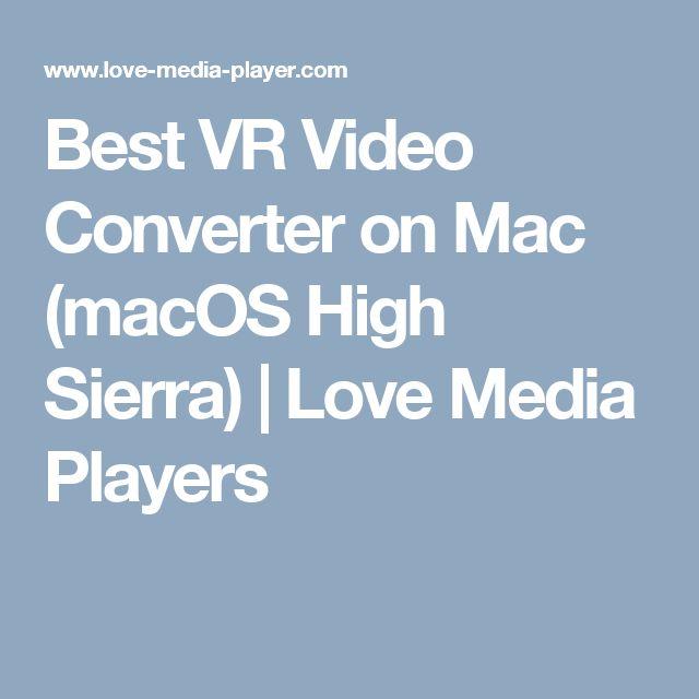 Best VR Video Converter on Mac (macOS High Sierra) | Love Media Players